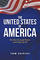 The United States of America: The Most Successful Nation and People of All