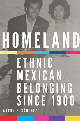 Compare Textbook Prices for Homeland: Ethnic Mexican Belonging since 1900 Volume 2 New Directions in Tejano History  ISBN 9780806168432 by Sanchez, Aaron E.
