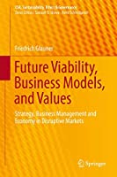 Future Viability, Business Models, and Values: Strategy, Business Management and Economy in Disruptive Markets (CSR, Sustainability, Ethics & Governance)