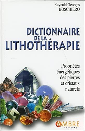 Dictionnaire de la lithothérapie - Propriétés...