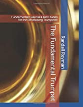 The Fundamental Trumpet: Fundamental Studies for the Developing Trumpeter