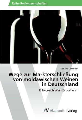 Wege zur Markterschließung von moldawischen Weinen in Deutschland: Erfolgreich Wein Exportieren