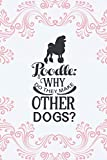Poodle: Why Do They Make Other Dogs?: Poodle Notebook: Gifts For Poodle Lovers