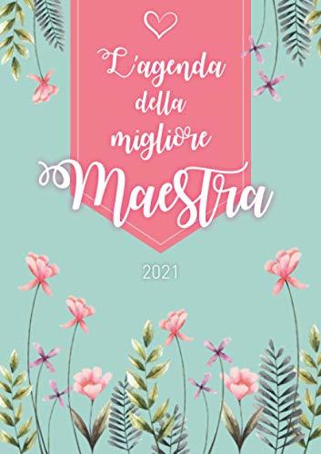 L'agenda della migliore maestra 2021: Agenda personalizzata 2021 | Settimanale da Gennaio a Dicembre | Formato A5 | 124 pagine | Regalo per tutte le ... mamma, nonna, sorella, zia, amica, collega...