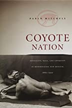 Coyote Nation: Sexuality, Race, and Conquest in Modernizing New Mexico, 1880-1920 (Worlds of Desire: The Chicago Series on...