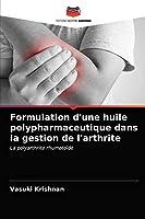 Formulation d'une huile polypharmaceutique dans la gestion de l'arthrite