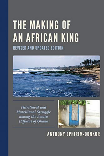 The Making of an African King: Patrilineal and Matrilineal Struggle among the Awutu (Effutu) of Ghana