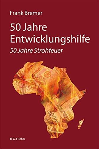 50 Jahre Entwicklungshilfe: 50 Jahre Strohfeuer