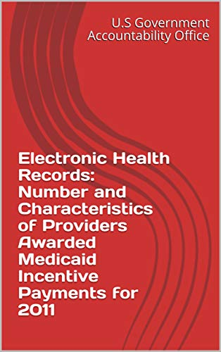 Electronic Health Records: Number and Characteristics of Providers Awarded Medicaid Incentive Payments for 2011 (English Edition)