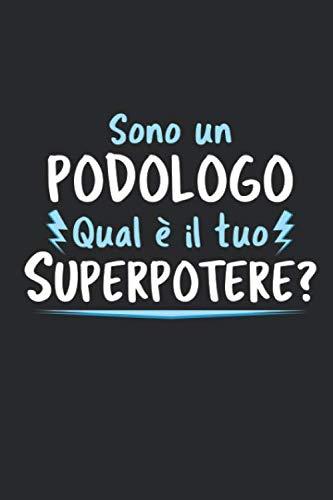 Sono Un Podologo Qual È Il Tuo Superpotere?: Agenda Taccuino Idee Regalo Podologo | Dimensioni 15,24 x 22,86 cm | 110 Pagine