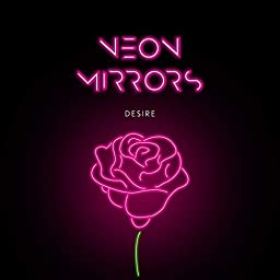 Desire By Neon Mirrors On Amazon Music Unlimited