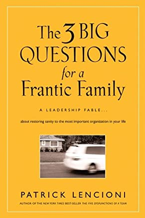 The 3 Big Questions for a Frantic Family: A Leadership Fable... About Restoring Sanity To The Most Important Organization In Your Life (J-B Lencioni Series) (English Edition)