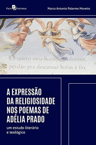 A expressão da religiosidade nos poemas de Adélia Prado: um estudo literário e teológico (Portuguese Edition)