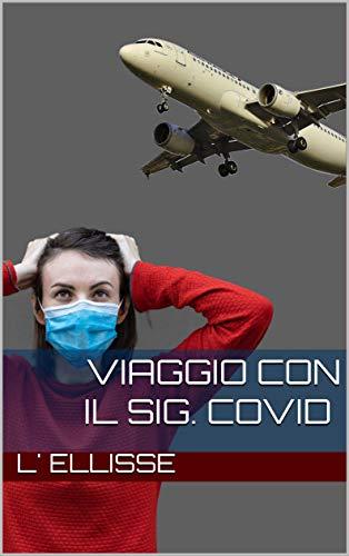 Viaggio con il Sig. Covid (Italian Edition)