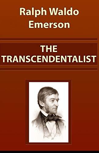 The Transcendentalist: Ralph Waldo Emerson [Annotated]: (Essays and Correspondence, Literature)