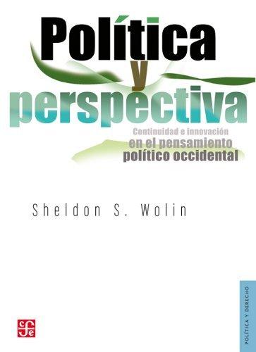 Pol??tica y perspectiva. Continuidad e innovaci??n en el pensamiento pol??tico occidental (Politica y Derecho) by Sheldon Wolin (2012-12-31)