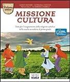 Missione cultura. Volume unico. Testo per l'insegnamento della religione cattolica. Per la...