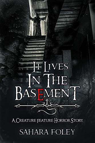 It Lives In The Basement: A Creature Feature Horror Story by [Sahara Foley]