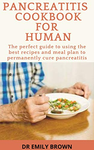PANCREATITIS COOKBOOK FOR HUMAN: The perfect guide to using the best recipes and meal plan to cure pancreatitis permanently (English Edition)