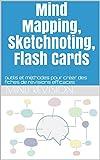 Mind Mapping, Sketchnoting, Flash Cards: outils et méthodes pour créer des fiches de révisions efficaces (French Edition)