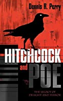 Hitchcock and Poe: The Legacy of Delight and Terror (Filmmakers Series)