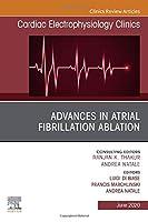 Advances in Atrial Fibrillation Ablation, An Issue of Cardiac Electrophysiology Clinics (Volume 12-2) (The Clinics: Internal Medicine, Volume 12-2)