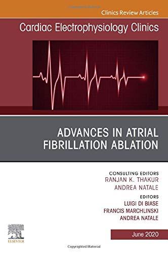 Advances in Atrial Fibrillation Ablation, An Issue of Cardiac Electrophysiology Clinics (Volume 12-2) (The Clinics: Internal Medicine (Volume 12-2))