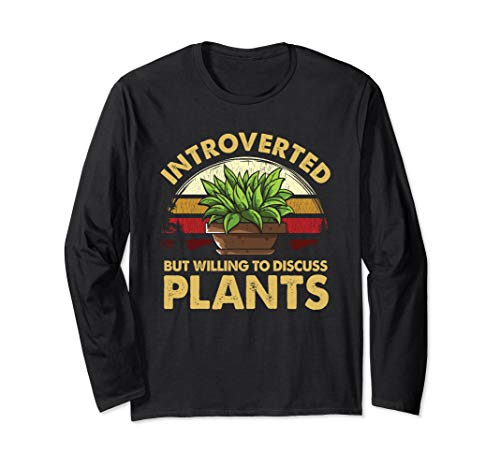 Introverted But Willing To Discuss Plants Long Sleeve T-Shirt