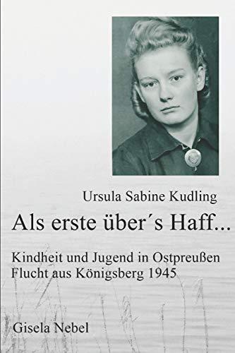 Als erste über´s Haff...: Kindheit, Jugend und Flucht aus Königsberg