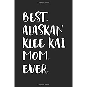Best Alaskan Klee Kai Mom Ever: Funny Notebook | Unique Journal For Proud Dog Moms | Dot Grid | 120 Dotted Pages | 6x9 | Journaling Gift Idea For Women & Girls | Individual Note Book, Notepad 45
