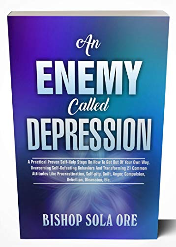 An Enemy Called Depression: A Practical Proven Self-Help Steps On How To Get Out Of Your Own Way, Overcoming Self-Defeating Behaviors And Transforming ... Procrastination, Self-Pi (English Edition)