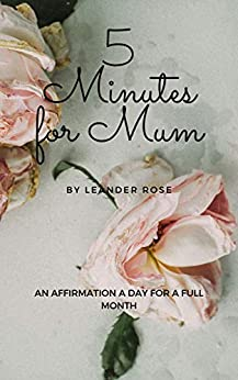 5 Minutes for Mum: An affirmation a day for a full month. (English Edition) par [Leander Rose]