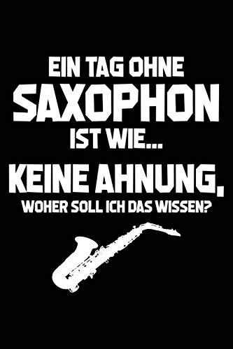 Tag ohne Saxophon? Unmöglich!: Notizbuch / Notizheft für Saxophonspieler Saxophonist-in Saxophonspieler-in A5 (6x9in) dotted Punktraster