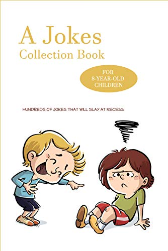 A Jokes Collection Book For 8-Year-Old Children: Hundreds Of Jokes That Will Slay At Recess: Funny Fun Facts Jokes