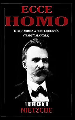 ECCE HOMO: Com s'arriba a ser el que s'és (traduït al català) (Catalan Edition)