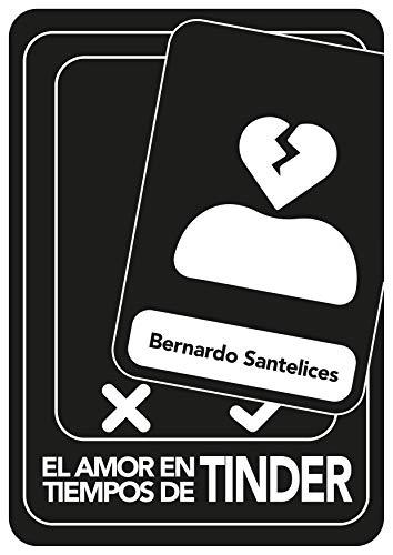 El amor en tiempos de Tinder de Bernardo Santelices
