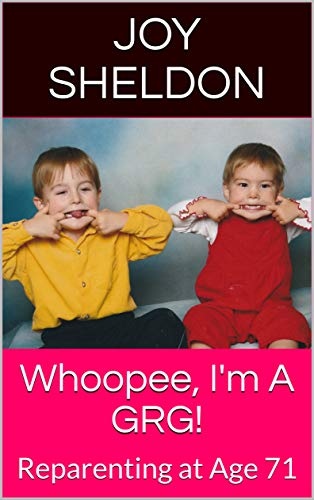 Whoopee, I'm A GRG!: Reparenting at Age 71 (English Edition)