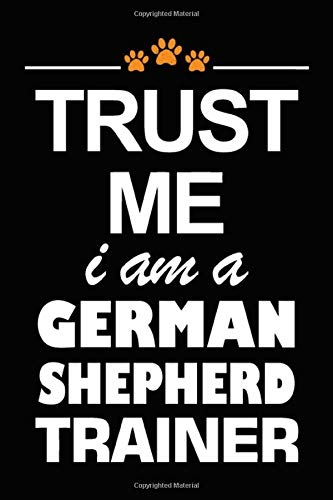 Trust Me I Am A German Shepherd Trainer: German Shepherd Training Log Book gifts. Best Dog Trainer Log Book gifts For Dog Lovers who loves German ... Trainer Log Book Gifts is the perfect gifts.