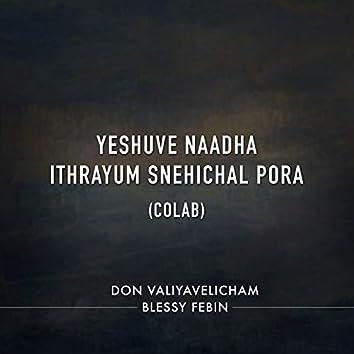 Yeshuve Naadha (Ithrayum Snehichal Pora) [Colab]