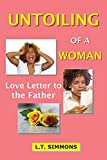 UNTOILING OF A WOMAN: Love Letter to the Father (English Edition)