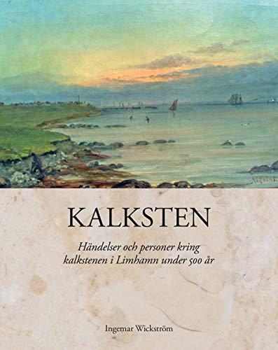 Kalksten : händelser och personer kring kalkstenen i Limhamn under 500 år