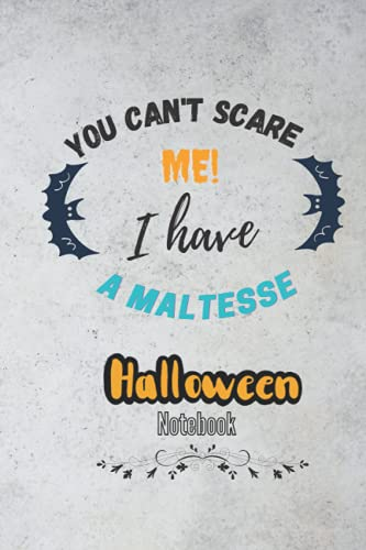 You Can't Scare Me I Have a maltesse Halloween notebook: Halloween composition notebook , Halloween Themed Gift for dogs lovers Adults&kids,men & women.