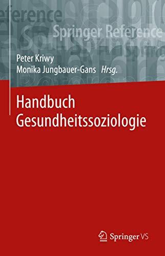 Handbuch Gesundheitssoziologie (Springer Reference Sozialwissenschaften)