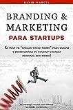 """Branding & Marketing para Startups: El plan de """"hágalo usted mismo"""" para lanzar y promocionar tu startup o marca personal hoy mismo!"""