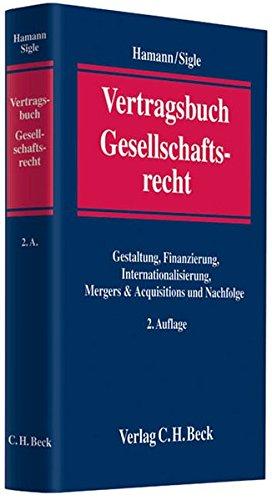 Vertragsbuch Gesellschaftsrecht: Gestaltung, Finanzierung, Internationalisierung, Mergers & Acquisitions und Nachfolge