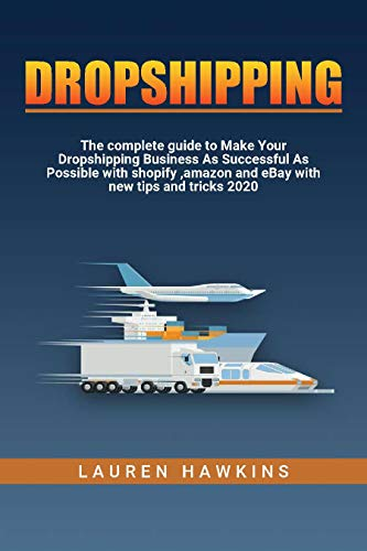 Dropshipping: The complete guide to Make Your Dropshipping Business As Successful As Possible with shopify ,amazon and eBay with new tips and tricks 2020 (English Edition)