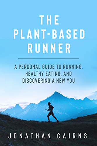 The Plant Based Runner: A Personal Guide to Running, Healthy Eating, and Discovering a New You (English Edition)