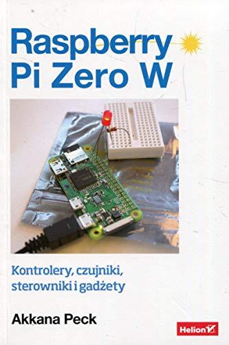 Raspberry Pi Zero W: Kontrolery, czujniki, sterowniki i gadżety