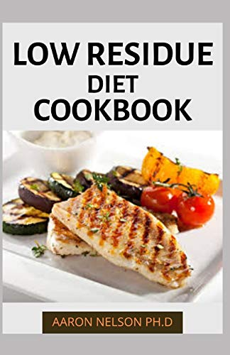 LOW RESIDUE DIET COOKBOOK: A STEP BY STEP COMPREHENSIVE GUID
