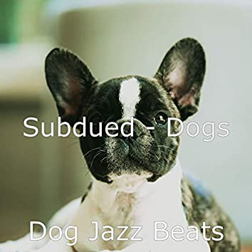 Subdued - Dogs